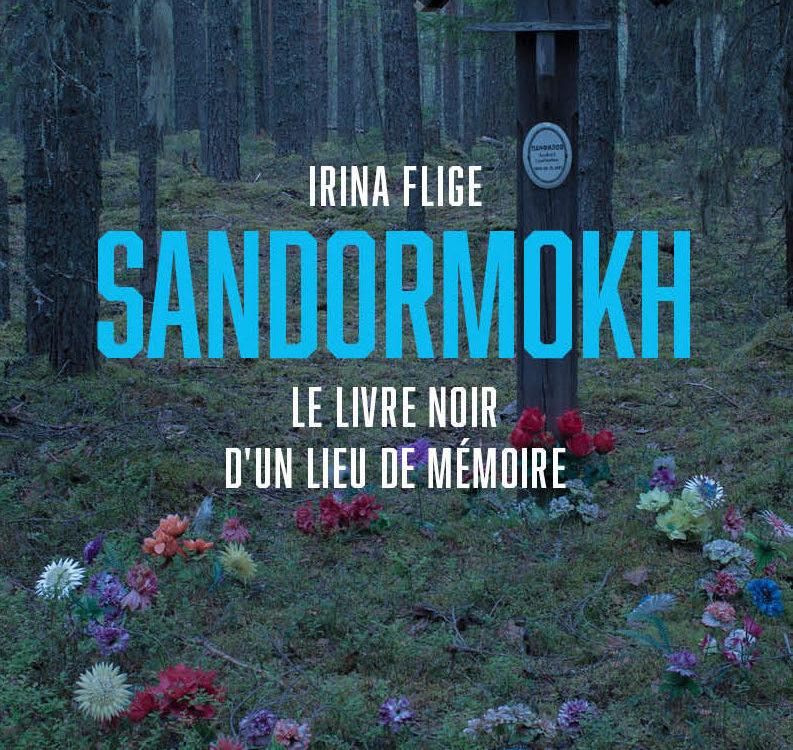SANDORMOKH, le livre noir d'un lieu de mémoire, par Irina Flige
